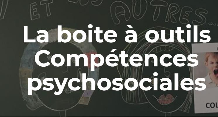 boite à outils Notre site dédié au développement des compétences psychosociales a été refait pour valoriser les actions, les outils et vous proposer des contenus multimédias